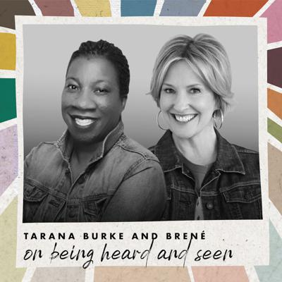 Cover art for Tarana Burke and Brené on Being Heard and Seen